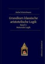 Grundkurs klassische aristotelische Logik - Materiale Logik
