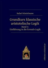 Grundkurs klassische aristotelische Logik - Einführung in die formale Logik