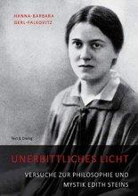Unerbittliches Licht - Versuche zur Philosophie und Mystik Edith Steins