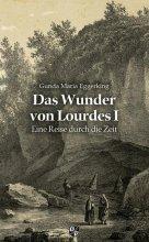 Das Wunder von Lourdes - Band I Eine Reise durch die Zeit