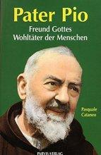 Pater Pio, Freund Gottes, Wohltäter der Menschen