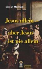 Jesus allein - aber Jesus ist nie allein