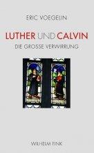 Luther und Calvin. Die große Verwirrung