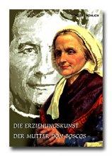 Die Erziehungskunst der Mutter Don Boscos