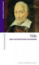 Tilly. Der Katholische Feldherr