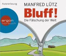 Bluff! Die Fälschung der Welt - Hörbuch