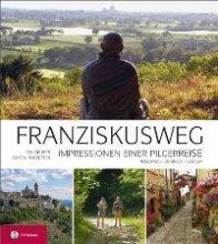 Franziskusweg. Impressionen einer Pilgerreise. Auf den Spuren des Franz von Assisi in Umbrien, Latium und der Toskana