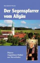 Der Segenspfarrer vom Allgäu Pfarrer Augustinus Hieber aus Merazhofen