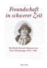 Freundschaft in schwerer Zeit. Die Briefe Konrad Adenauers an Dora Pferdmenges 1933-1949