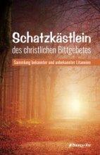 Schatzkästlein des christlichen Bittgebetes - Sammlung bekannter und unbekannter Litaneien