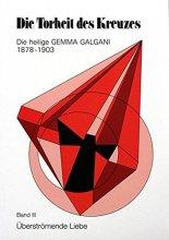 Die Torheit des Kreuzes - Die heilige Gemma Galgani - Überströmende Liebe Bd. III