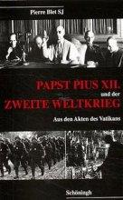 Papst Pius XII. und der Zweite Weltkrieg. Aus den Akten des Vatikan