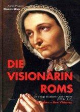 Die Visionärin Roms. Die Selige Elisabeth Canori Mora (1774-1825) - Ihr Leben - Ihre Visionen