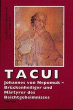 Tacui - Johannes von Nepomuk. Brückenheiliger oder Märtyrer des Beichtgeheimnisses