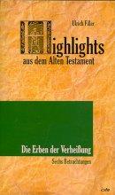Highlights aus dem Alten Testament - Erben der Verheißung. Sechs Betrachtungen