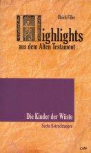 Highlights aus dem Alten Testament - Die Kinder der Wüste. Sechs Betrachtungen