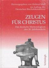 Zeugen für Christus - Das deutsche Martyrologium des 20. Jahrhunderts