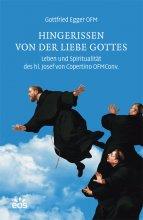 Hingerissen von der Liebe Gottes - Leben und Spiritualität des hl. Josef von Copertino OFMConv.