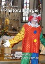 Pastoralliturgie. Über die gefährliche Hermeneutik eines Begriffs