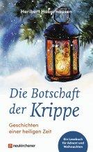 Die Botschaft der Krippe - Geschichten einer heiligen Zeit. Ein Lesebuch für Advent und Weihnachten